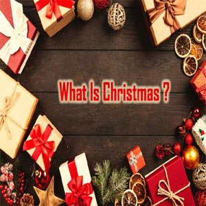 What is Christmas? Why do we celebrate it on the 25th of December?